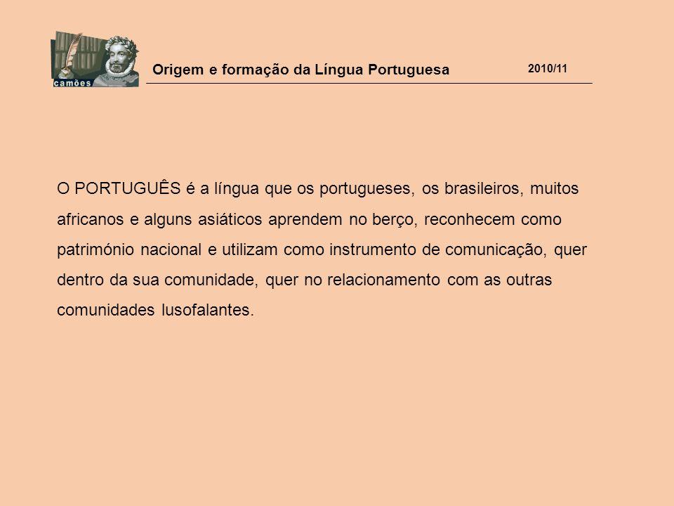 O PORTUGUÊS é a língua que os portugueses, os brasileiros, muitos africanos e alguns asiáticos aprendem no berço, reconhecem como património nacional e utilizam como instrumento de comunicação, quer dentro da sua comunidade, quer no relacionamento com as outras comunidades lusofalantes.