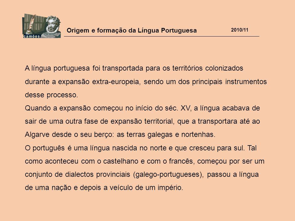 A língua portuguesa foi transportada para os territórios colonizados durante a expansão extra-europeia, sendo um dos principais instrumentos desse processo.