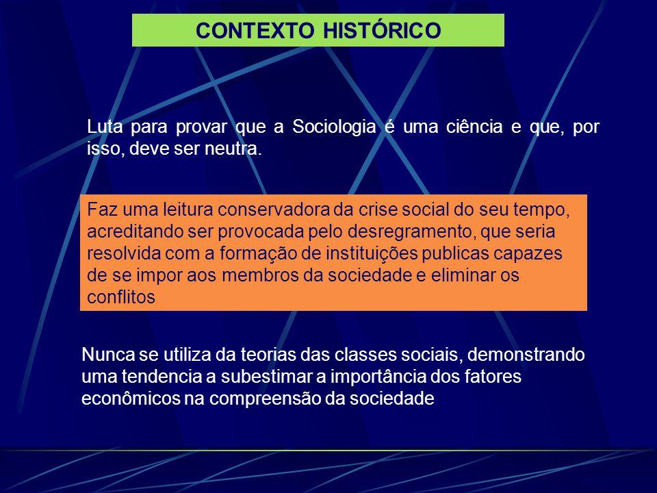 CONTEXTO HISTÓRICO Luta para provar que a Sociologia é uma ciência e que, por isso, deve ser neutra.