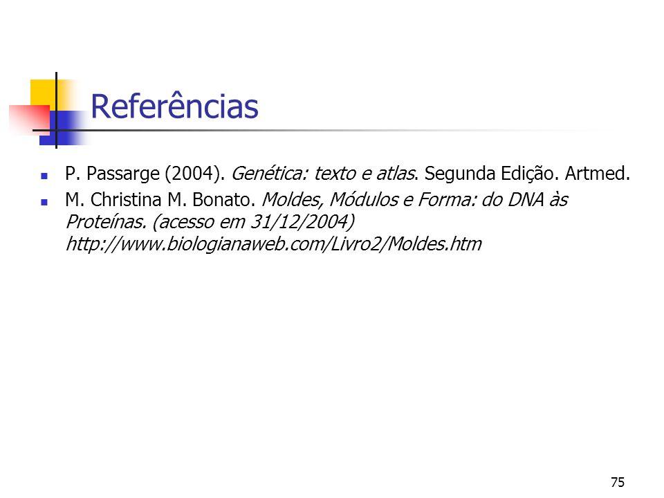 Referências P. Passarge (2004). Genética: texto e atlas. Segunda Edição. Artmed.