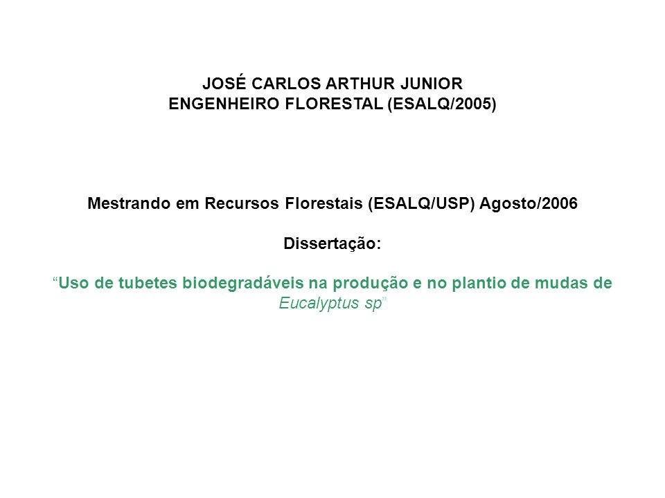 JOSÉ CARLOS ARTHUR JUNIOR ENGENHEIRO FLORESTAL (ESALQ/2005)