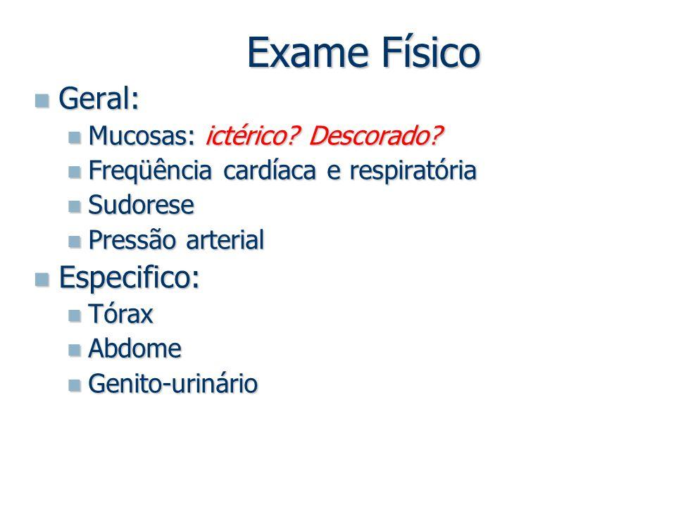 Exame Físico Geral: Especifico: Mucosas: ictérico Descorado