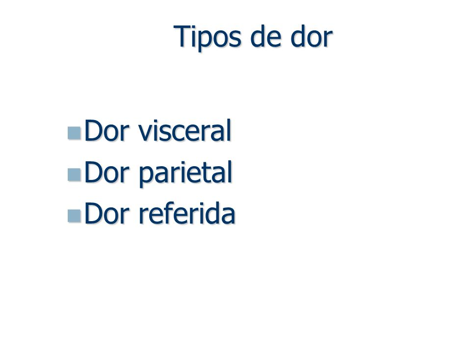 Tipos de dor Dor visceral Dor parietal Dor referida