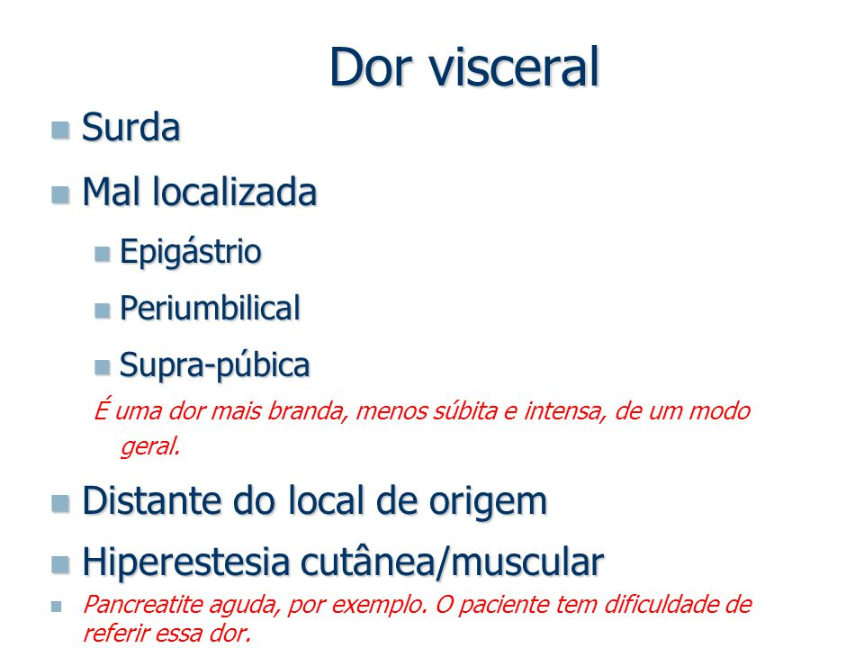 Dor visceral Surda Mal localizada Distante do local de origem