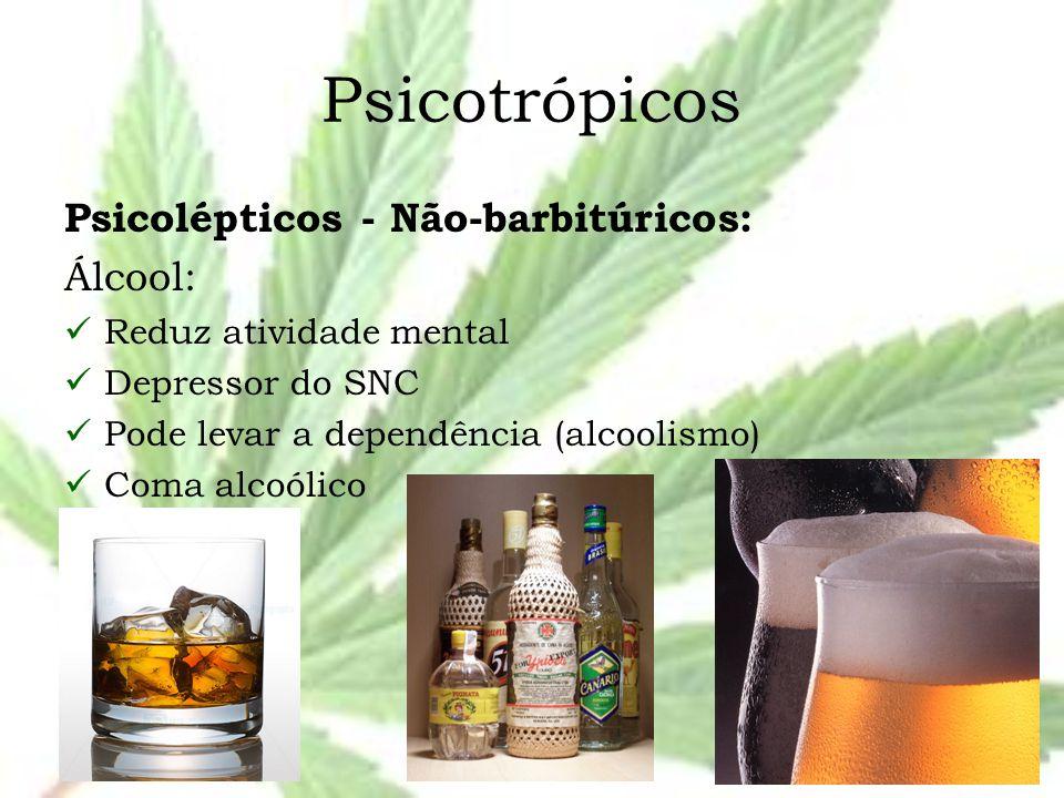 Psicotrópicos Psicolépticos - Não-barbitúricos: Álcool: