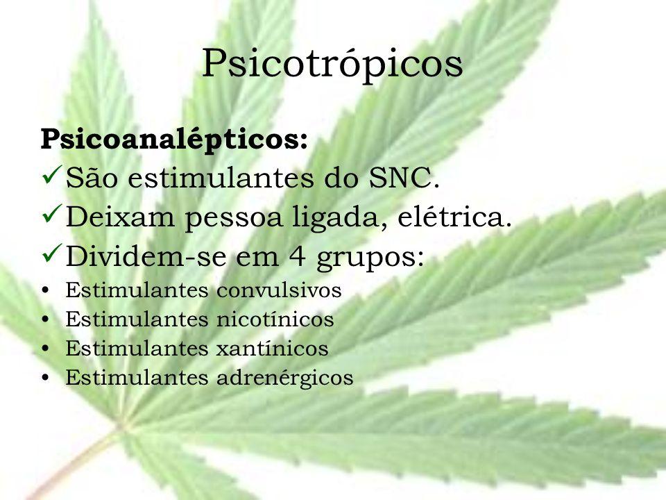 Psicotrópicos Psicoanalépticos: São estimulantes do SNC.