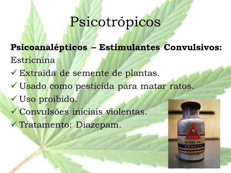 Psicotrópicos Psicoanalépticos – Estimulantes Convulsivos: Estricnina