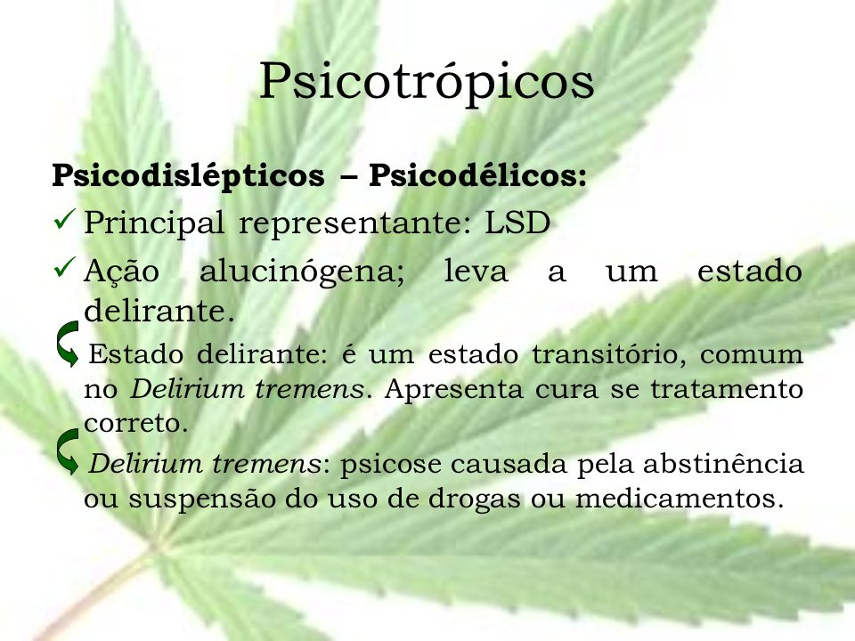 Psicotrópicos Psicodislépticos – Psicodélicos: