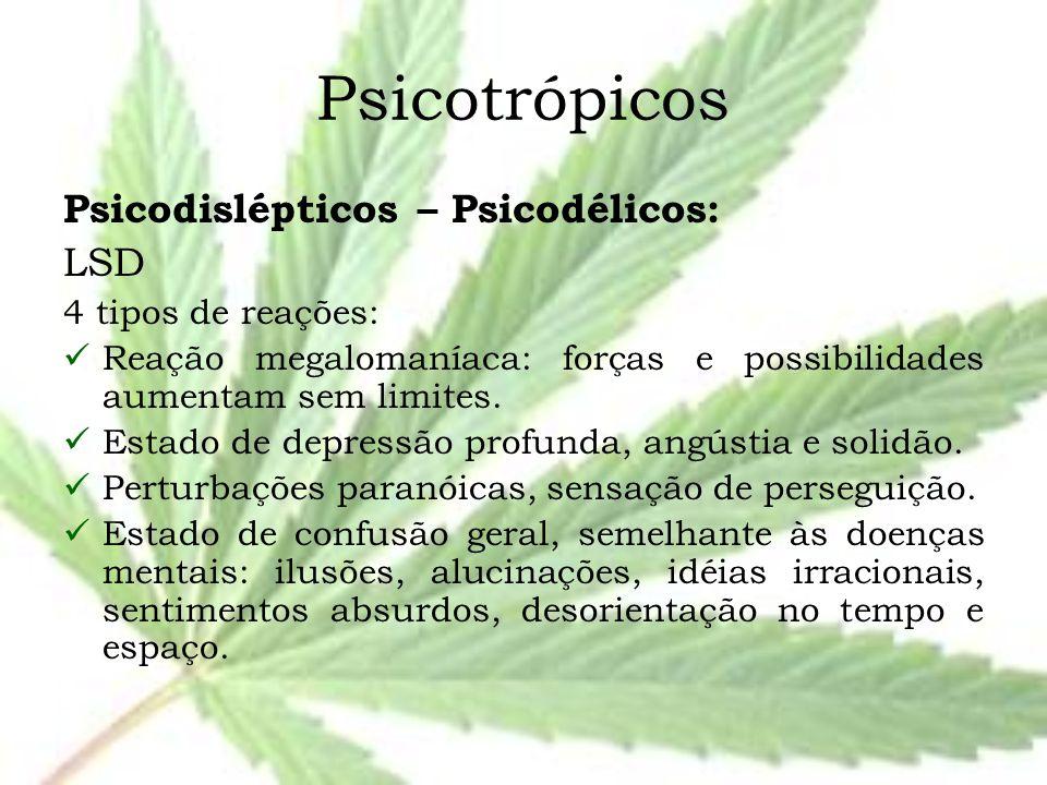 Psicotrópicos Psicodislépticos – Psicodélicos: LSD 4 tipos de reações: