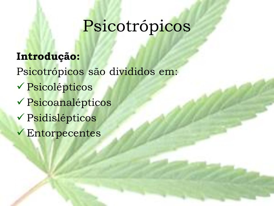 Psicotrópicos Introdução: Psicotrópicos são divididos em: