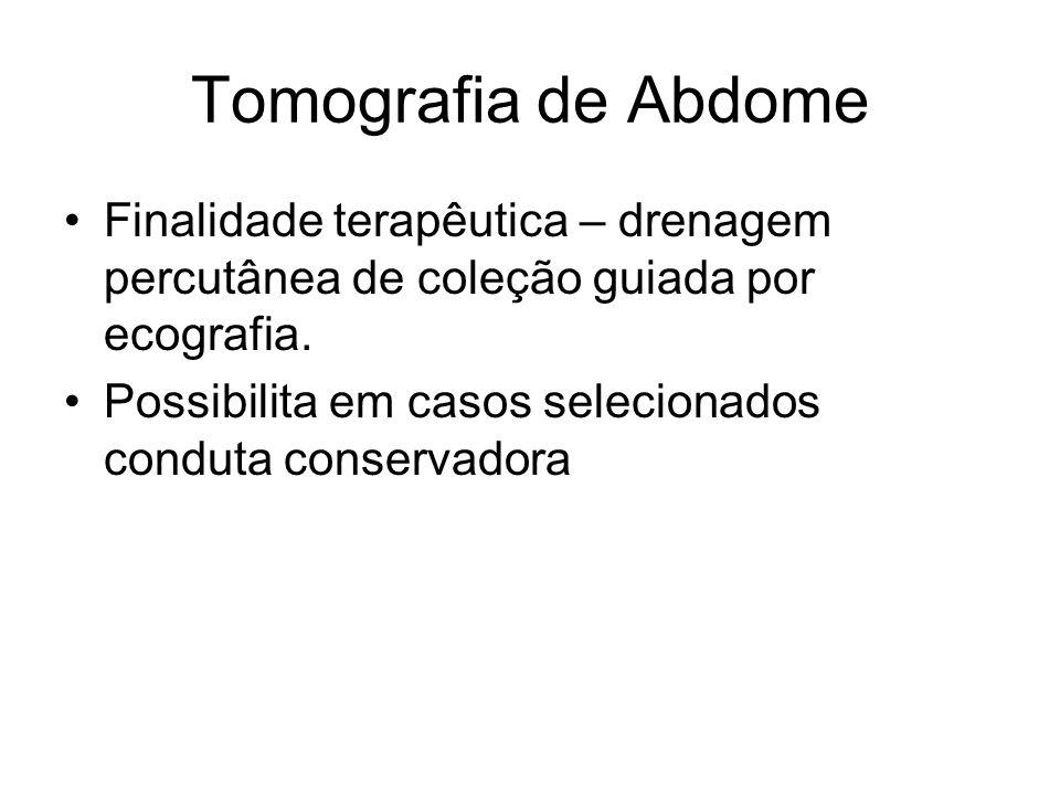 Tomografia de Abdome Finalidade terapêutica – drenagem percutânea de coleção guiada por ecografia.