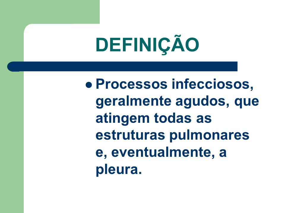 DEFINIÇÃO Processos infecciosos, geralmente agudos, que atingem todas as estruturas pulmonares e, eventualmente, a pleura.