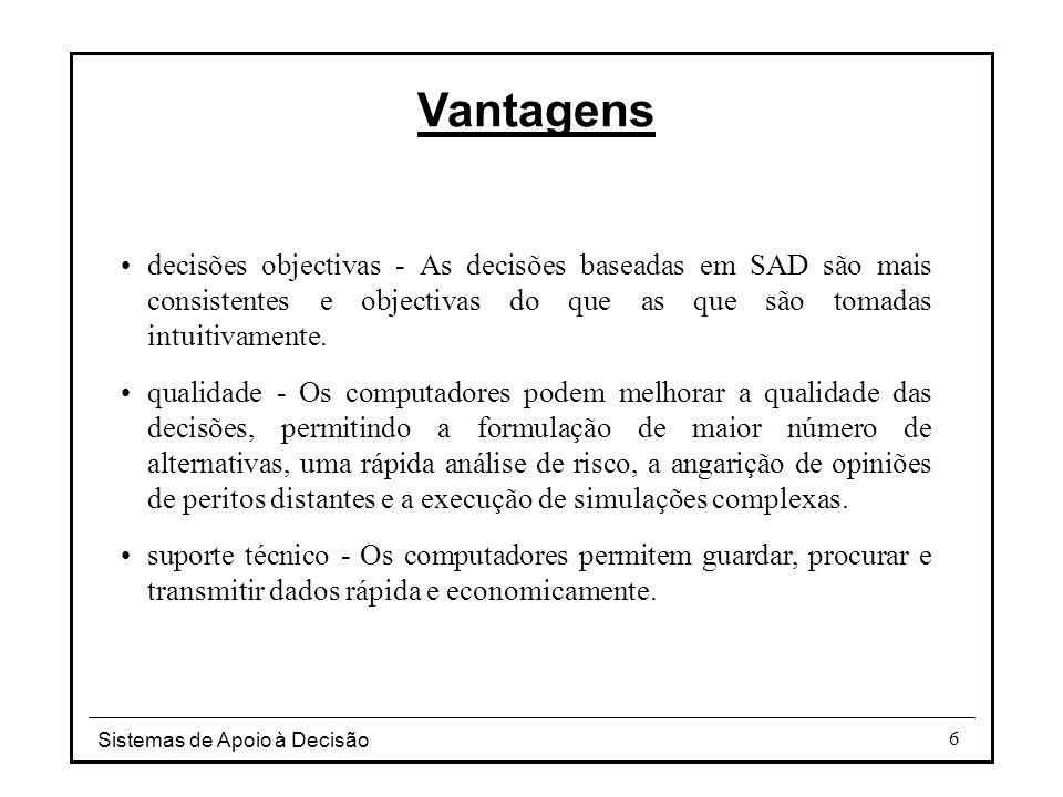 Vantagens decisões objectivas - As decisões baseadas em SAD são mais consistentes e objectivas do que as que são tomadas intuitivamente.