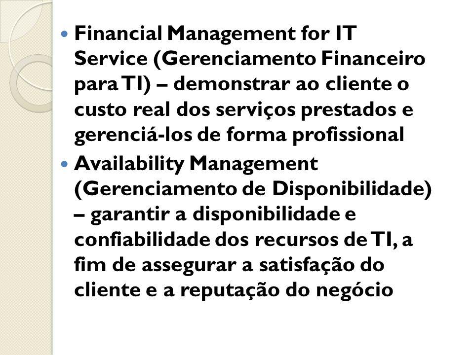 Financial Management for IT Service (Gerenciamento Financeiro para TI) – demonstrar ao cliente o custo real dos serviços prestados e gerenciá-los de forma profissional