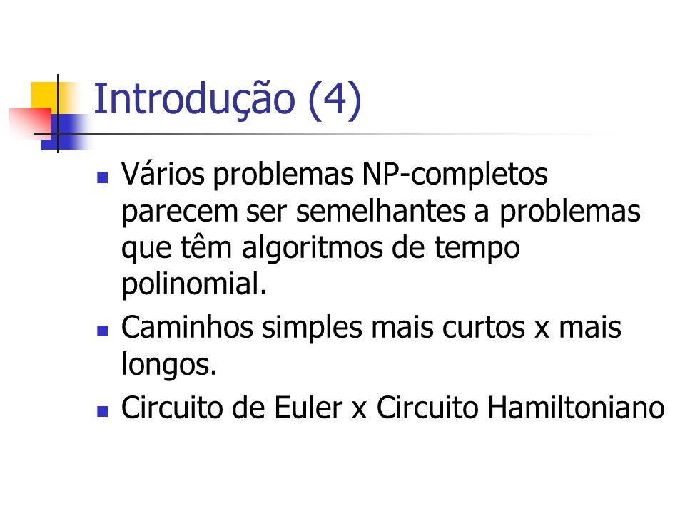 Introdução (4) Vários problemas NP-completos parecem ser semelhantes a problemas que têm algoritmos de tempo polinomial.
