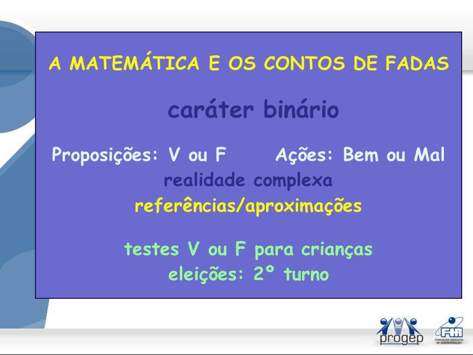 caráter binário A MATEMÁTICA E OS CONTOS DE FADAS