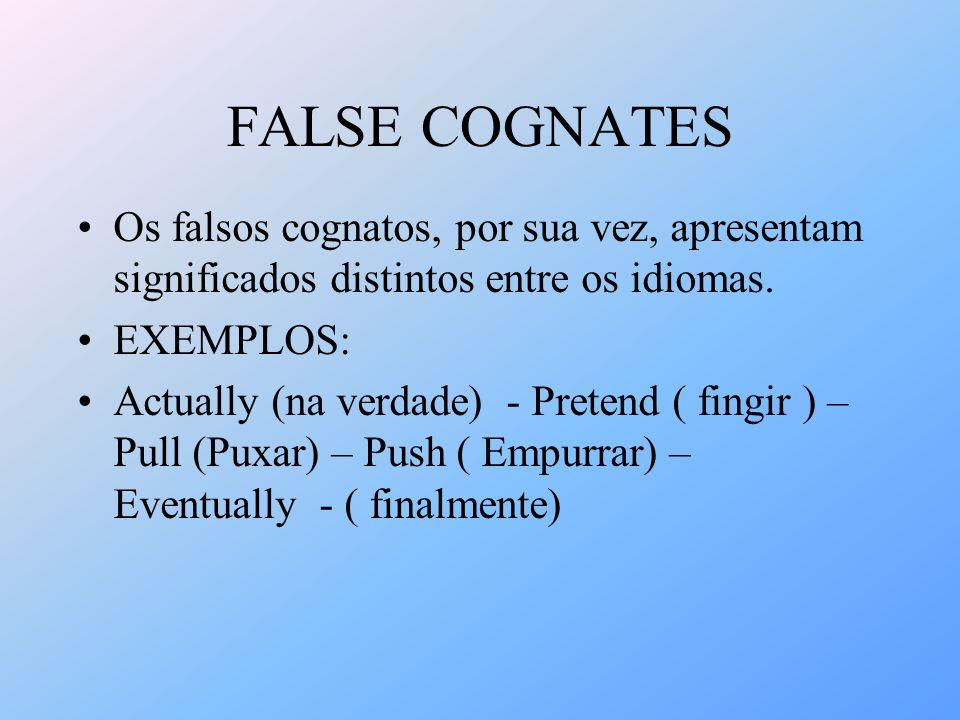 FALSE COGNATES Os falsos cognatos, por sua vez, apresentam significados distintos entre os idiomas.
