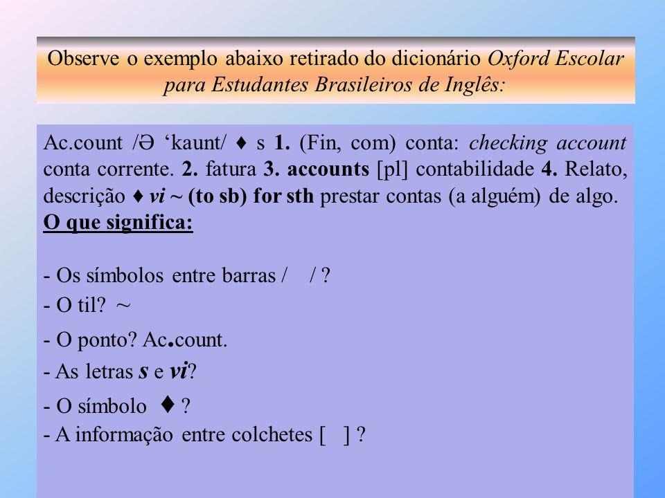 Observe o exemplo abaixo retirado do dicionário Oxford Escolar para Estudantes Brasileiros de Inglês: