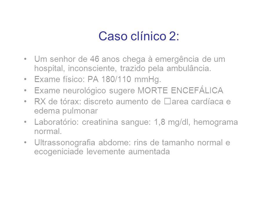 Caso clínico 2: Um senhor de 46 anos chega à emergência de um hospital, inconsciente, trazido pela ambulância.