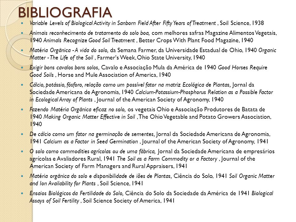 BIBLIOGRAFIA Variable Levels of Biological Activity in Sanborn Field After Fifty Years of Treatment , Soil Science, 1938.
