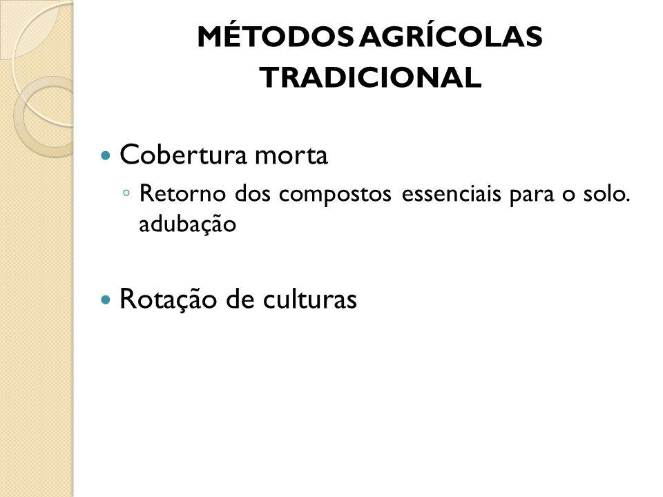 MÉTODOS AGRÍCOLAS TRADICIONAL Cobertura morta Rotação de culturas