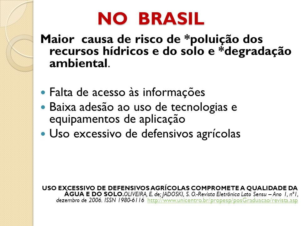 NO BRASIL Maior causa de risco de *poluição dos recursos hídricos e do solo e *degradação ambiental.