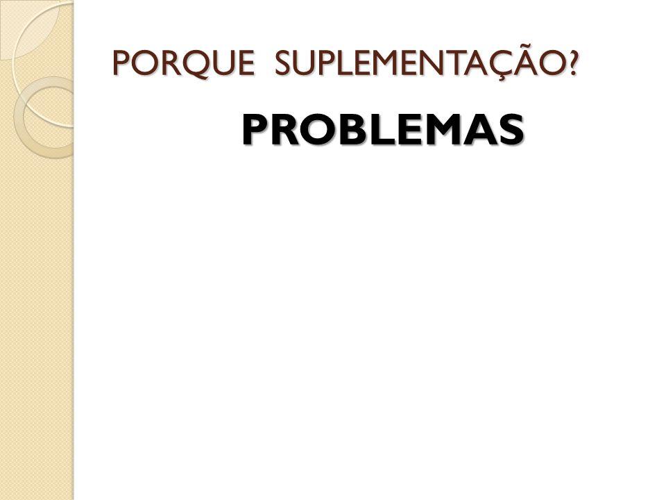 PORQUE SUPLEMENTAÇÃO PROBLEMAS