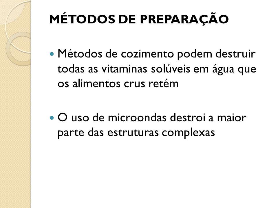 MÉTODOS DE PREPARAÇÃO Métodos de cozimento podem destruir todas as vitaminas solúveis em água que os alimentos crus retém.