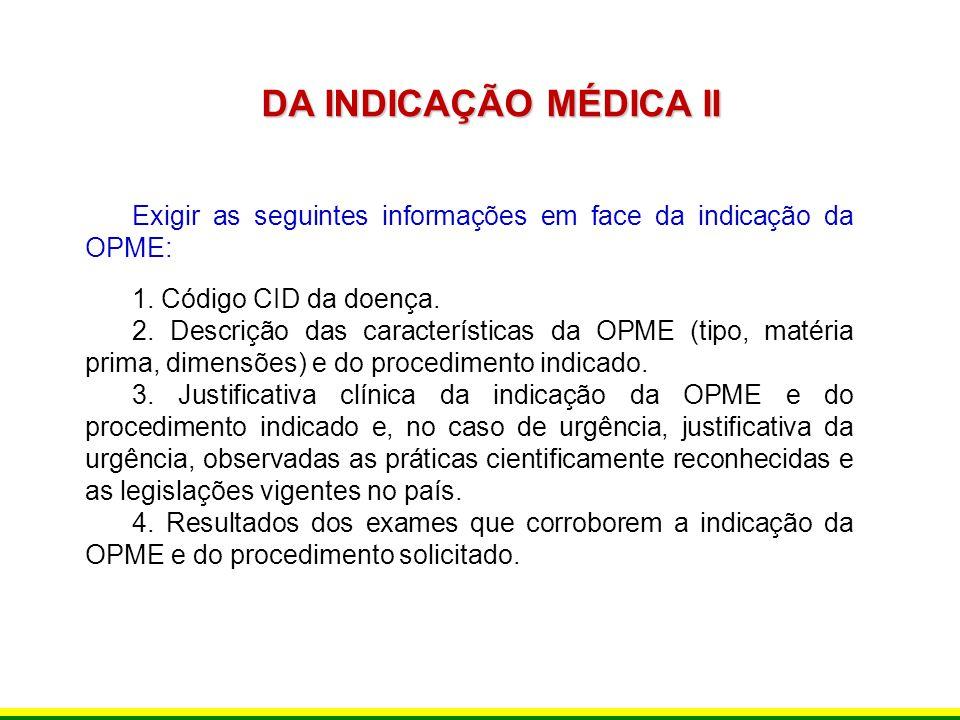 DA INDICAÇÃO MÉDICA II Exigir as seguintes informações em face da indicação da OPME: 1. Código CID da doença.