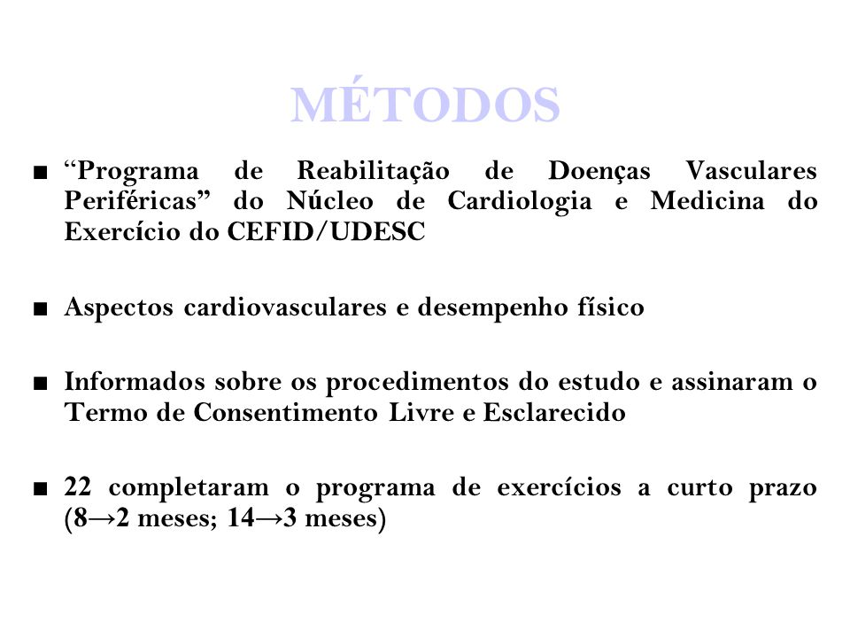 MÉTODOS Programa de Reabilitação de Doenças Vasculares Periféricas do Núcleo de Cardiologia e Medicina do Exercício do CEFID/UDESC.