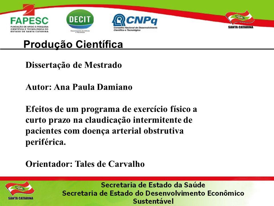 Produção Científica Dissertação de Mestrado Autor: Ana Paula Damiano