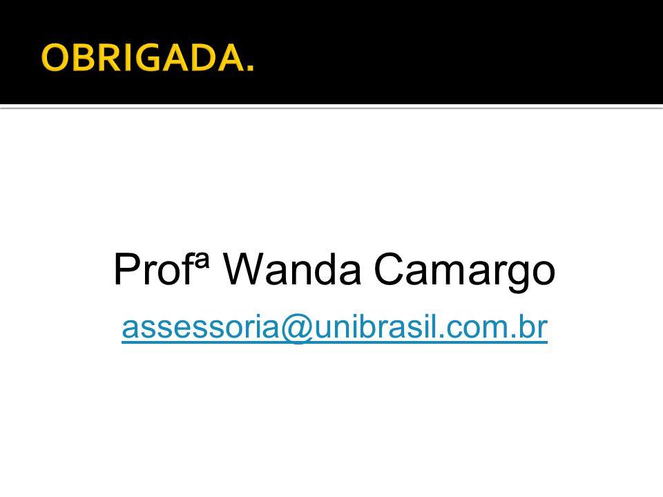 OBRIGADA. Profª Wanda Camargo assessoria@unibrasil.com.br