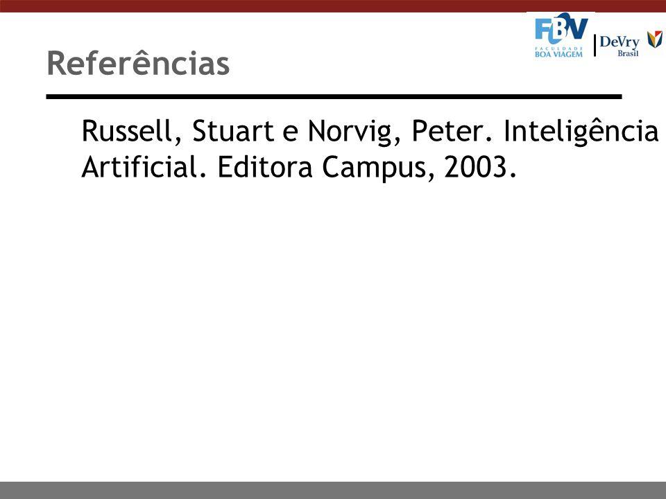 Referências Russell, Stuart e Norvig, Peter. Inteligência Artificial. Editora Campus, 2003.