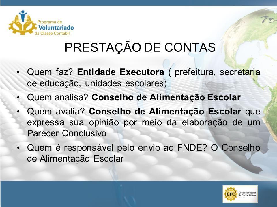 PRESTAÇÃO DE CONTAS Quem faz Entidade Executora ( prefeitura, secretaria de educação, unidades escolares)