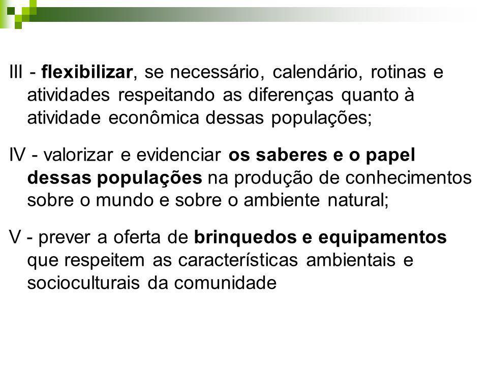 III - flexibilizar, se necessário, calendário, rotinas e atividades respeitando as diferenças quanto à atividade econômica dessas populações;