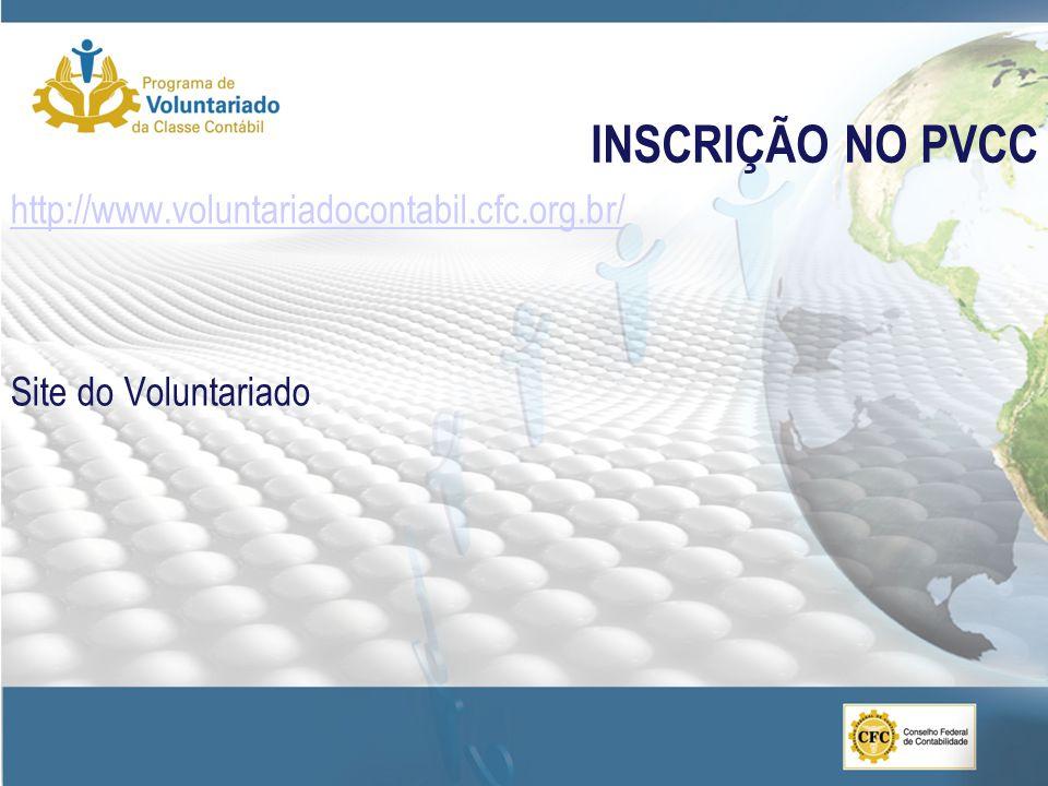 INSCRIÇÃO NO PVCC http://www.voluntariadocontabil.cfc.org.br/ Site do Voluntariado 10