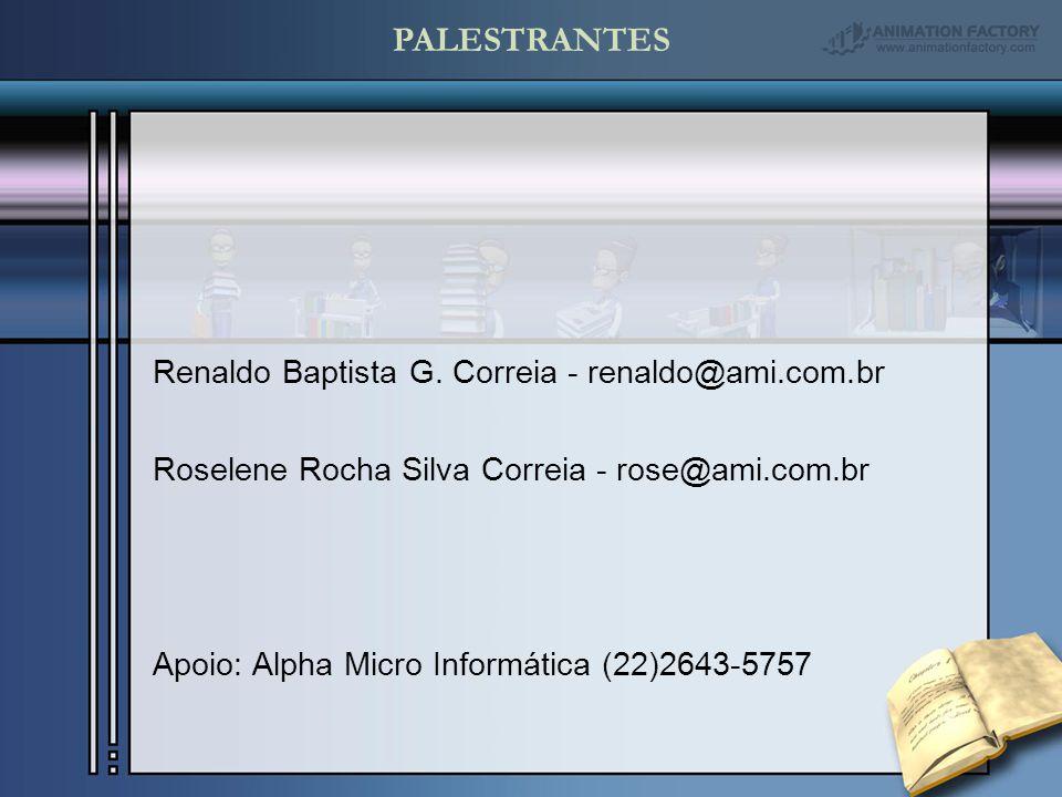 PALESTRANTES Renaldo Baptista G. Correia - renaldo@ami.com.br