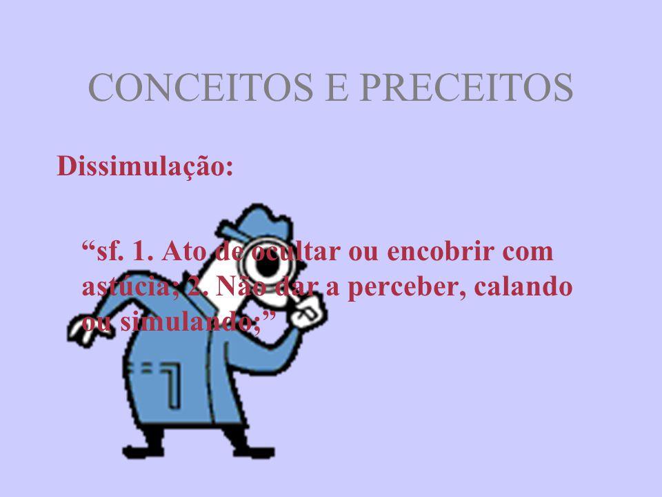 CONCEITOS E PRECEITOS Dissimulação:
