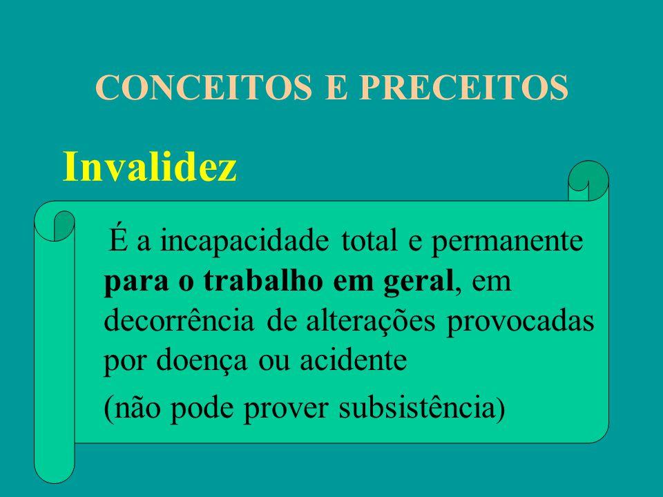 Invalidez CONCEITOS E PRECEITOS (não pode prover subsistência)