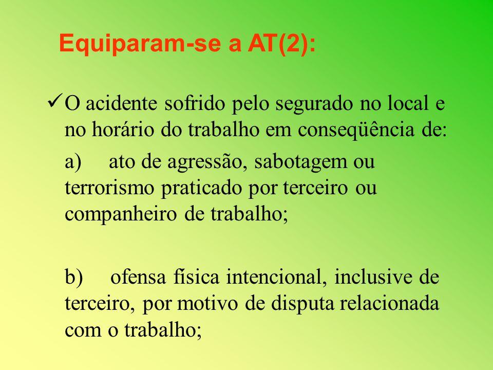 Equiparam-se a AT(2): O acidente sofrido pelo segurado no local e no horário do trabalho em conseqüência de:
