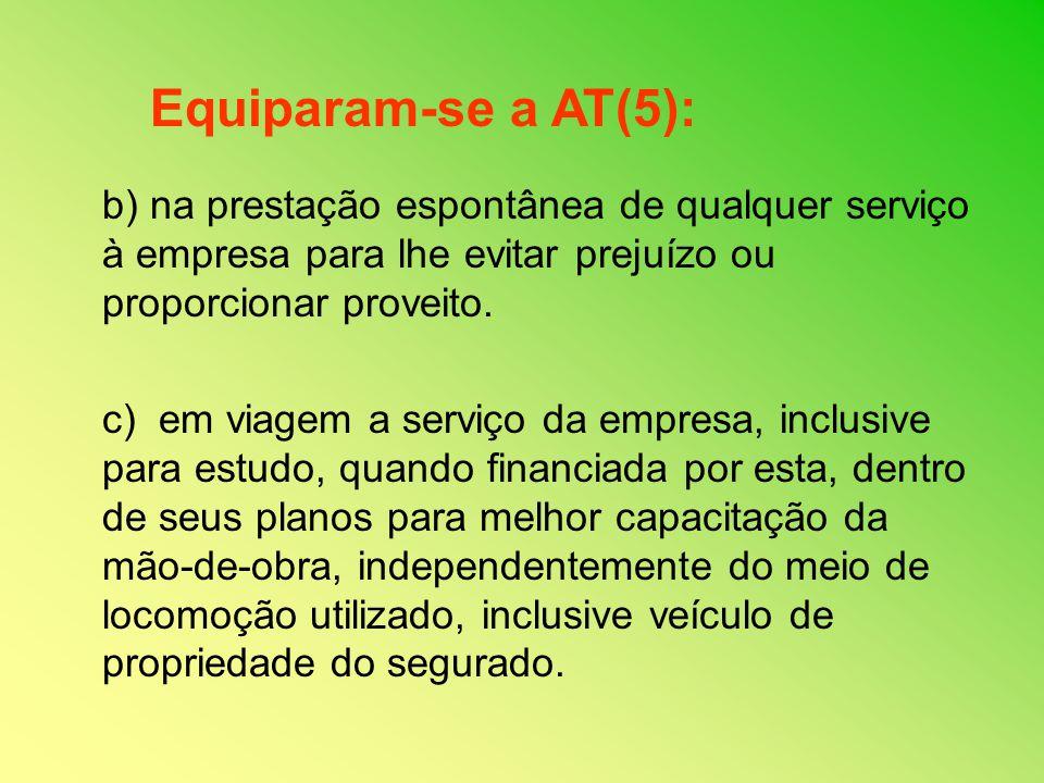 Equiparam-se a AT(5): b) na prestação espontânea de qualquer serviço à empresa para lhe evitar prejuízo ou proporcionar proveito.