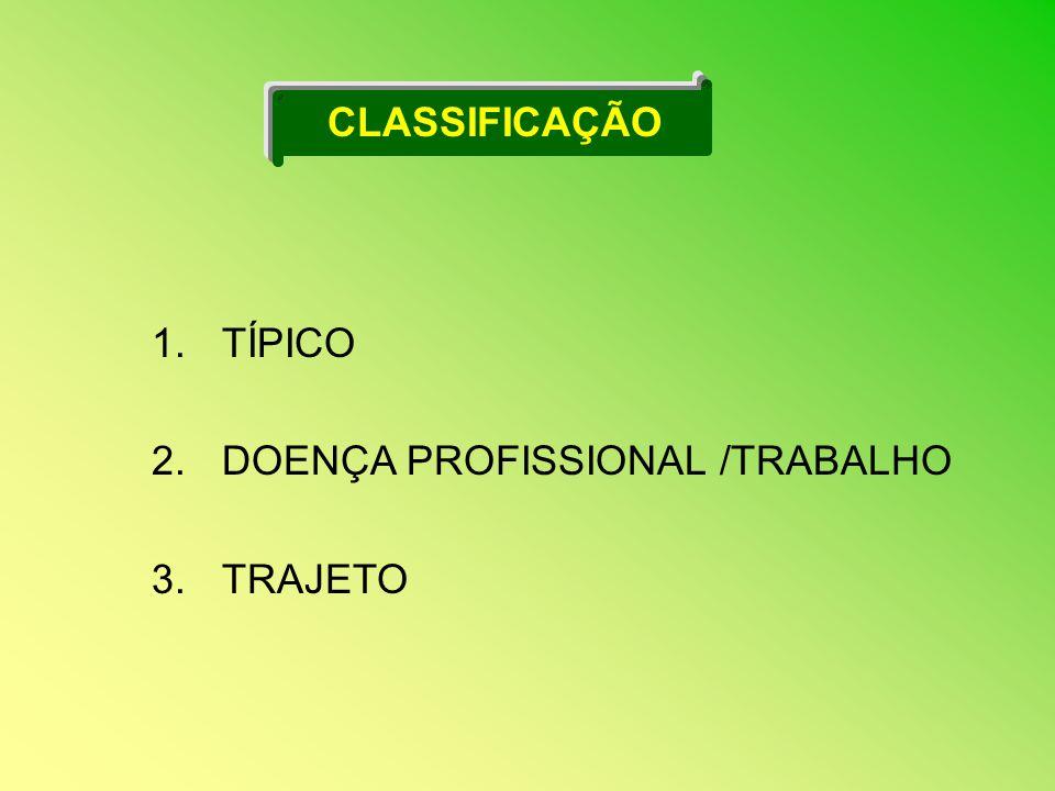 CLASSIFICAÇÃO TÍPICO DOENÇA PROFISSIONAL /TRABALHO TRAJETO