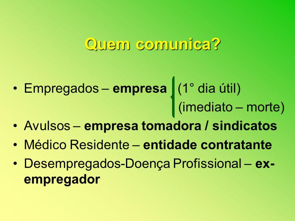 Quem comunica Empregados – empresa (1° dia útil) (imediato – morte)