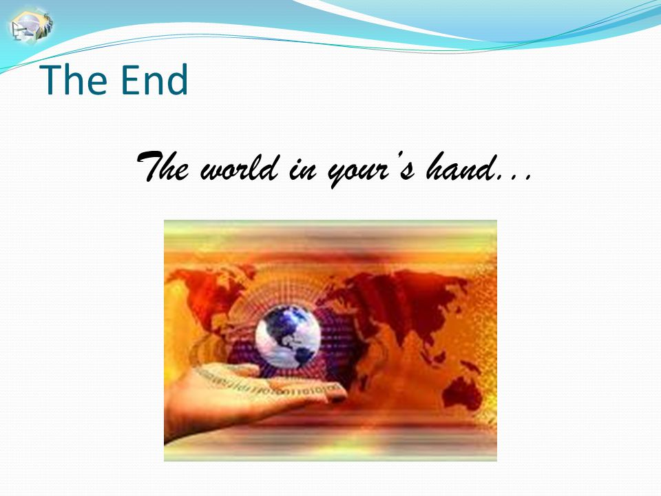 The world in your's hand...