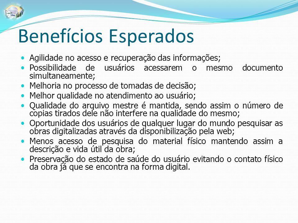 Benefícios Esperados Agilidade no acesso e recuperação das informações; Possibilidade de usuários acessarem o mesmo documento simultaneamente;