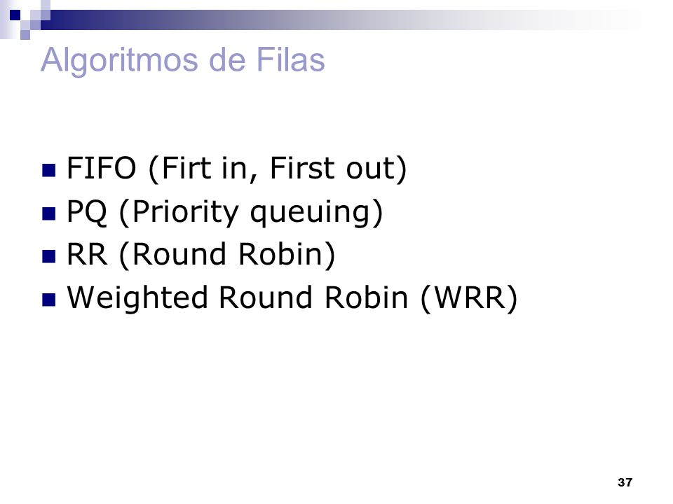 Algoritmos de Filas FIFO (Firt in, First out) PQ (Priority queuing)