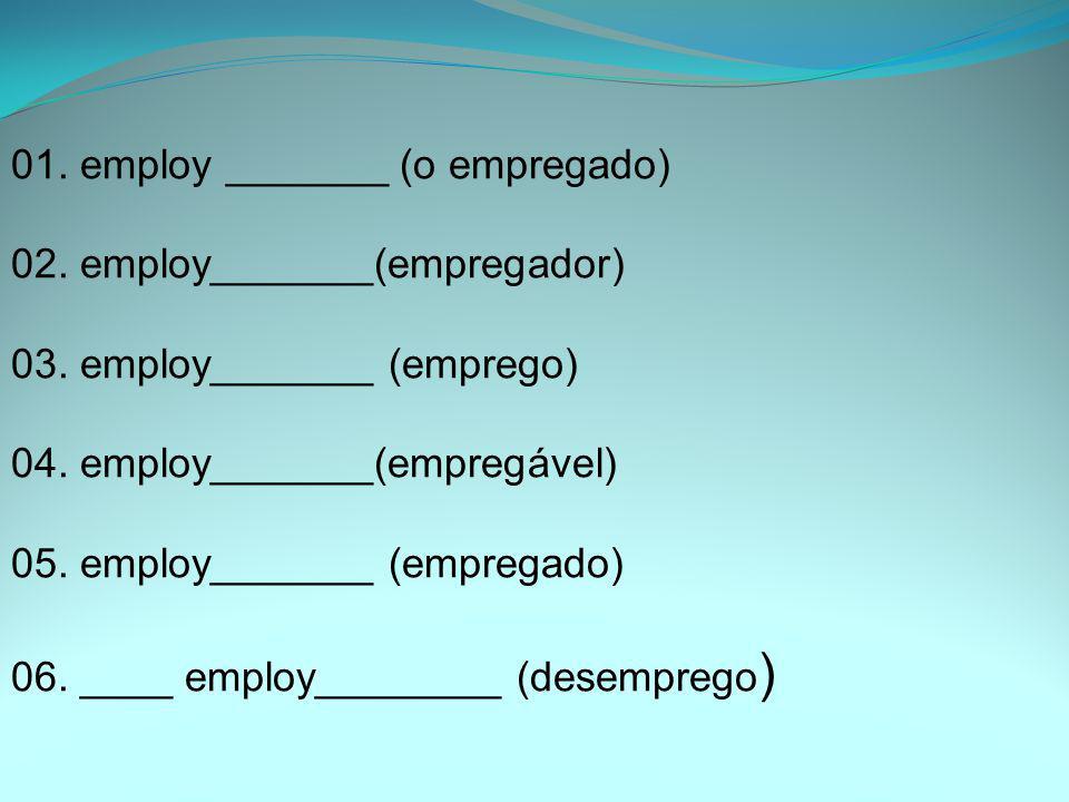 01. employ _______ (o empregado)