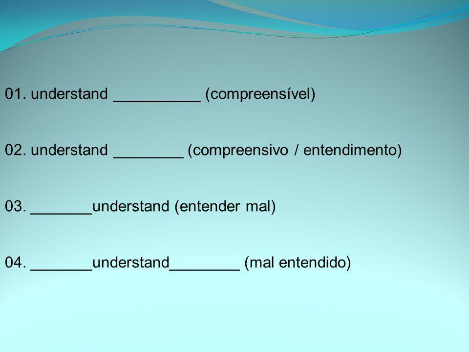 01. understand __________ (compreensível)