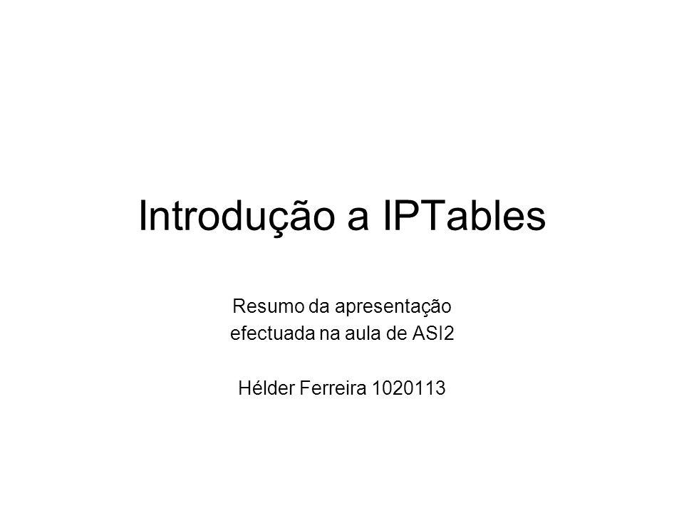 Introdução a IPTables Resumo da apresentação efectuada na aula de ASI2