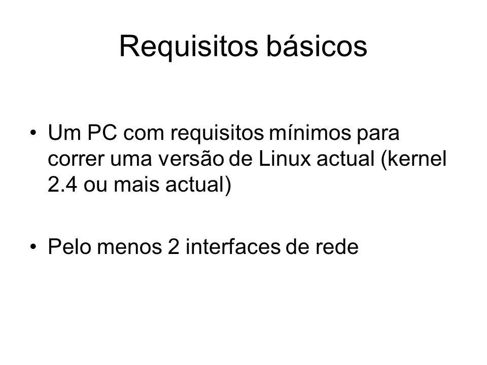 Requisitos básicos Um PC com requisitos mínimos para correr uma versão de Linux actual (kernel 2.4 ou mais actual)